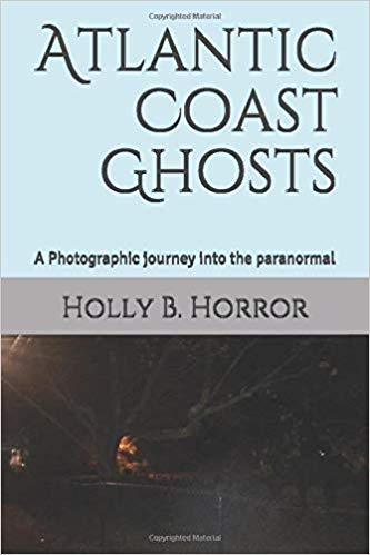 Atlantic Coast Ghosts: A Photographic journey into the paranormal